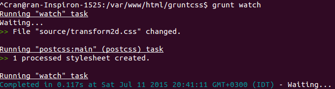 "$ grunt watch Running ""watch"" task Waiting... >> File ""source/transform2d.css"" changed.  Running ""postcss:main"" (postcss) task >> 1 processed stylesheet created.  Running ""watch"" task Completed in 0.117s at Sat Jul 11 2015 20:41:11 GMT+0300 (IDT) - Waiting..."