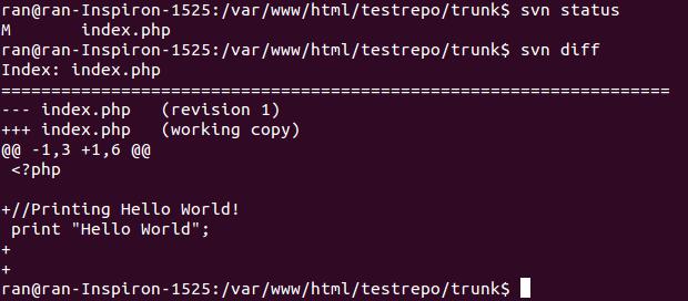 """$ svn status M       index.php $ svn diff Index: index.php =================================================================== --- index.php(revision 1) +++ index.php(working copy) @@ -1,3 +1,6 @@  <?php   +//Printing Hello World!  print """"Hello World""""; + +"""