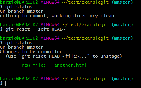 "$ git status On branch master nothing to commit, working directory clean  barzik@BARZIK2 MINGW64 ~/test/examplegit (master) $ git reset --soft HEAD~  barzik@BARZIK2 MINGW64 ~/test/examplegit (master) $ git status On branch master Changes to be committed:   (use ""git reset HEAD <file>..."" to unstage)          new file:   another.html"