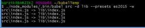 $ ./node_modules/.bin/babel src -d lib --presets es2015 -w src\index.js -> lib\index.js src\index.js -> lib\index.js src\index.js -> lib\index.js src\index.js -> lib\index.js